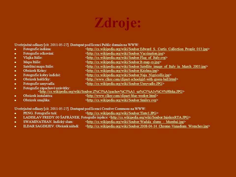 Zdroje: Uveřejněné odkazy [cit. 2011-05-27]. Dostupné pod licencí Public domain na WWW: